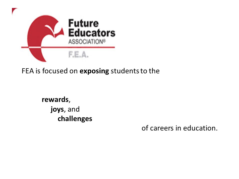 FEA is focused on exposing students to the rewards, joys, and challenges of careers in education.