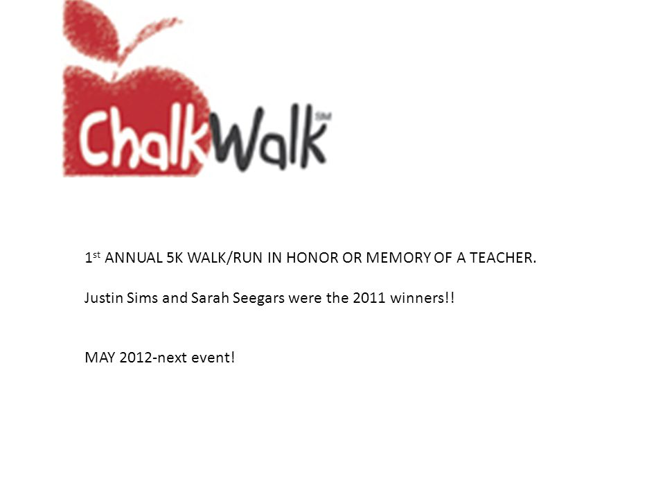 1 st ANNUAL 5K WALK/RUN IN HONOR OR MEMORY OF A TEACHER.