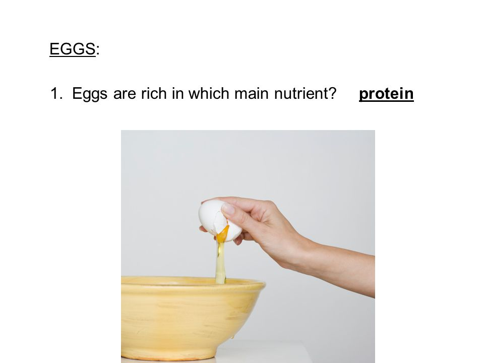 EGGS: 1. Eggs are rich in which main nutrient protein