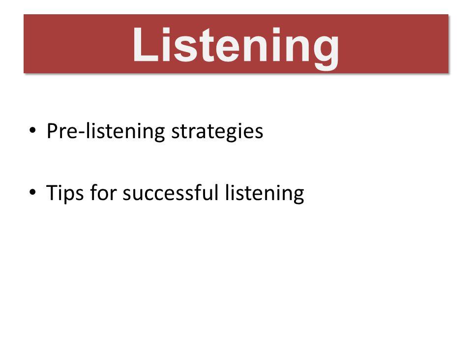 Listening Pre-listening strategies Tips for successful listening