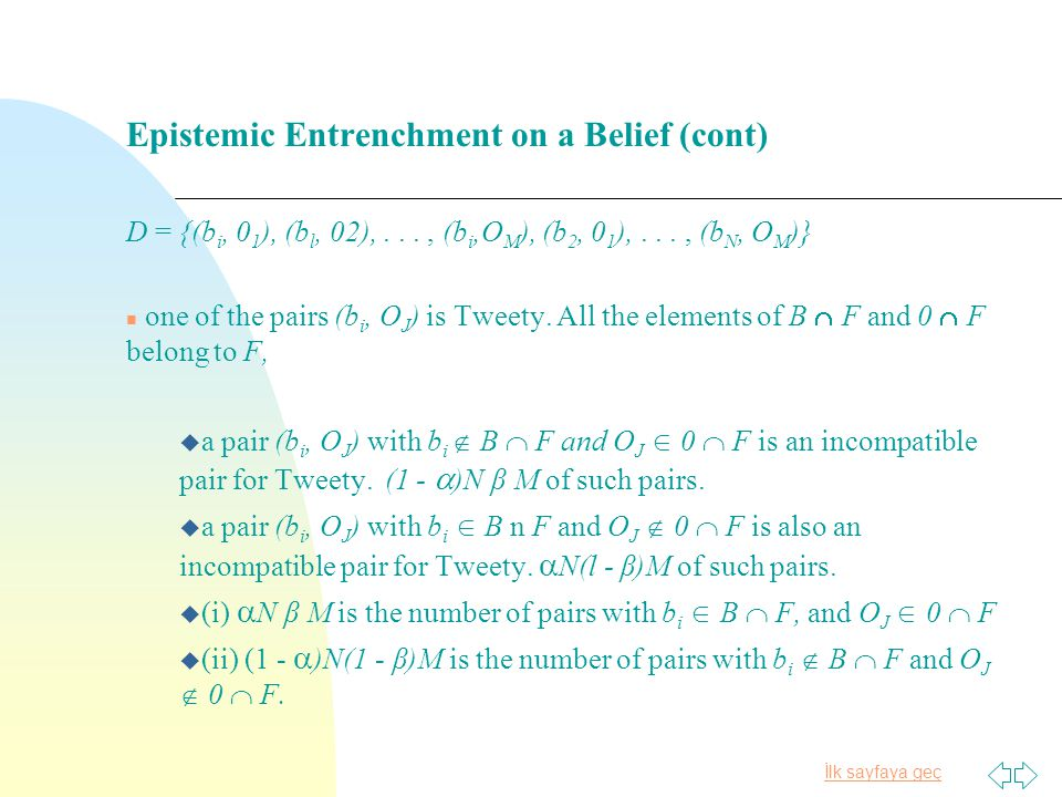 İlk sayfaya geç Epistemic Entrenchment on a Belief (cont) D = {(b i, 0 1 ), (b l, 02),..., (b i,O M ), (b 2, 0 1 ),..., (b N, O M )} n one of the pairs (b i, O J ) is Tweety.