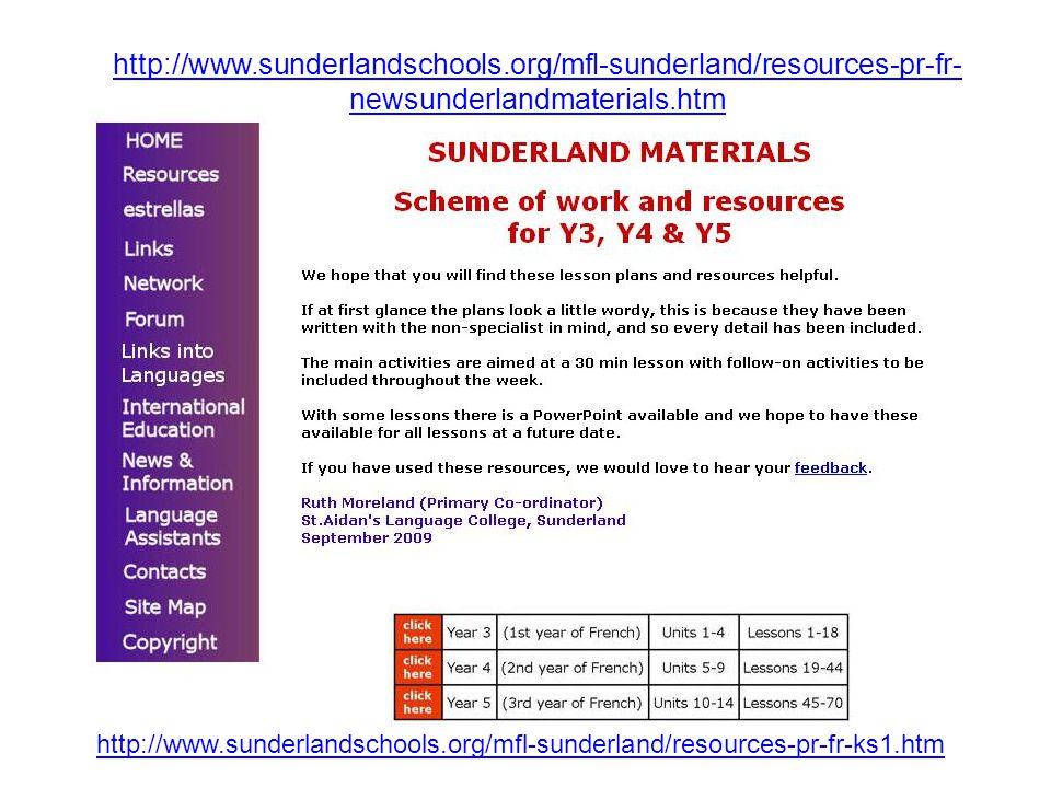 http://www.sunderlandschools.org/mfl-sunderland/resources-pr-fr- newsunderlandmaterials.htm http://www.sunderlandschools.org/mfl-sunderland/resources-pr-fr-ks1.htm