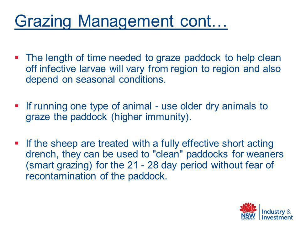 Grazing Management cont… The length of time needed to graze paddock to help clean off infective larvae will vary from region to region and also depend