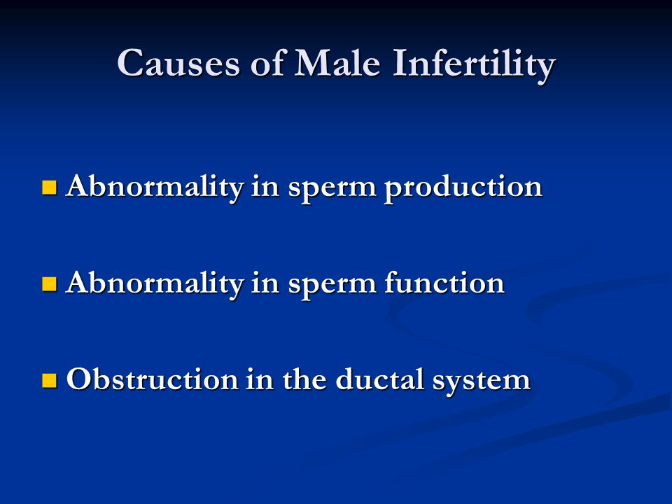 Causes of Male Infertility Abnormality in sperm production Abnormality in sperm production Abnormality in sperm function Abnormality in sperm function