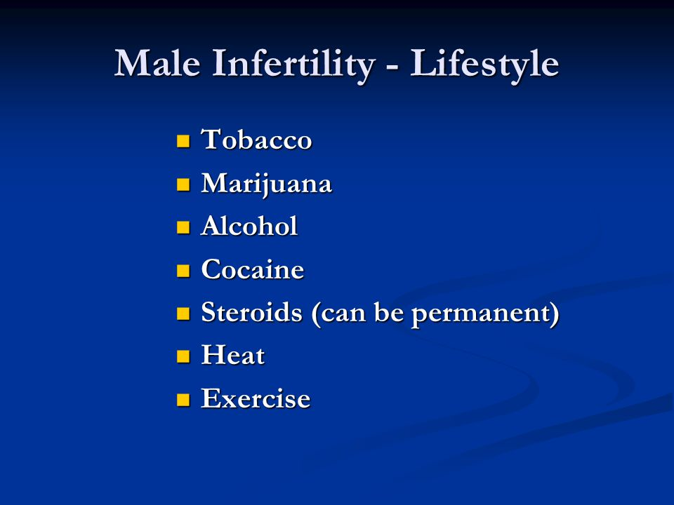 Male Infertility - Lifestyle Tobacco Tobacco Marijuana Marijuana Alcohol Alcohol Cocaine Cocaine Steroids (can be permanent) Steroids (can be permanen