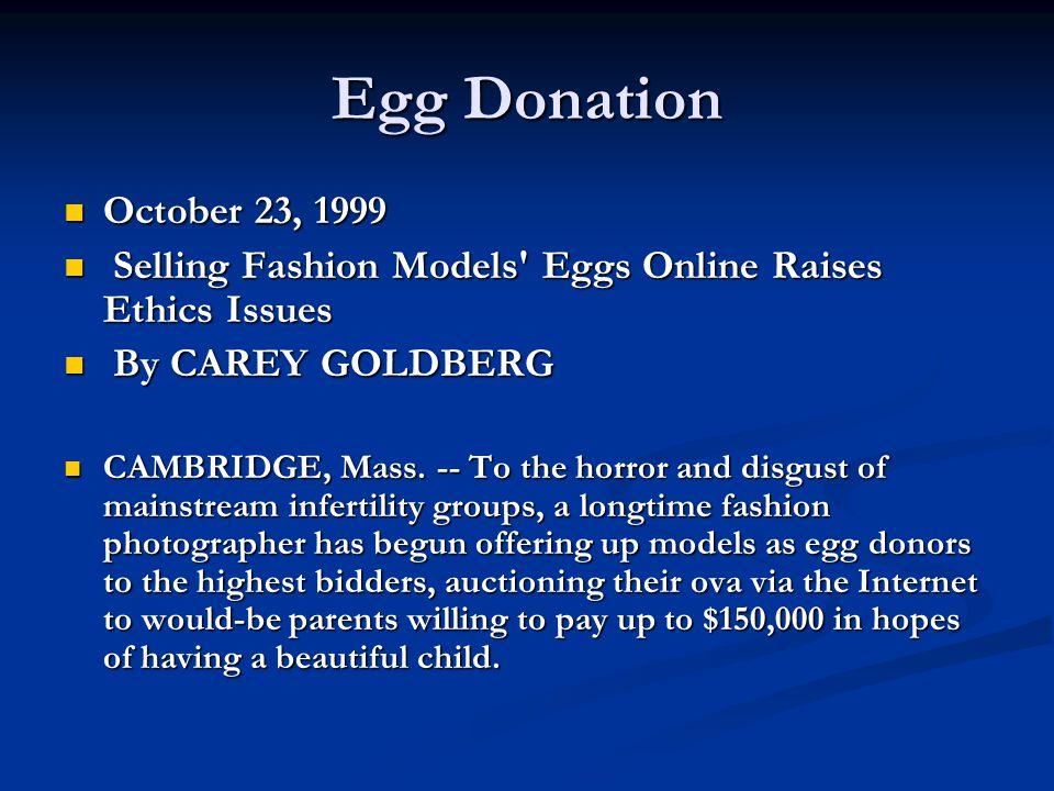 Egg Donation October 23, 1999 October 23, 1999 Selling Fashion Models' Eggs Online Raises Ethics Issues Selling Fashion Models' Eggs Online Raises Eth