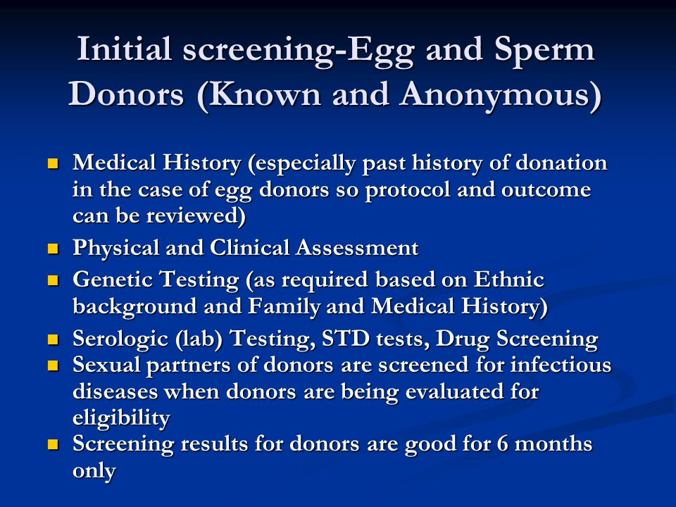 Initial screening-Egg and Sperm Donors (Known and Anonymous) Medical History (especially past history of donation in the case of egg donors so protoco