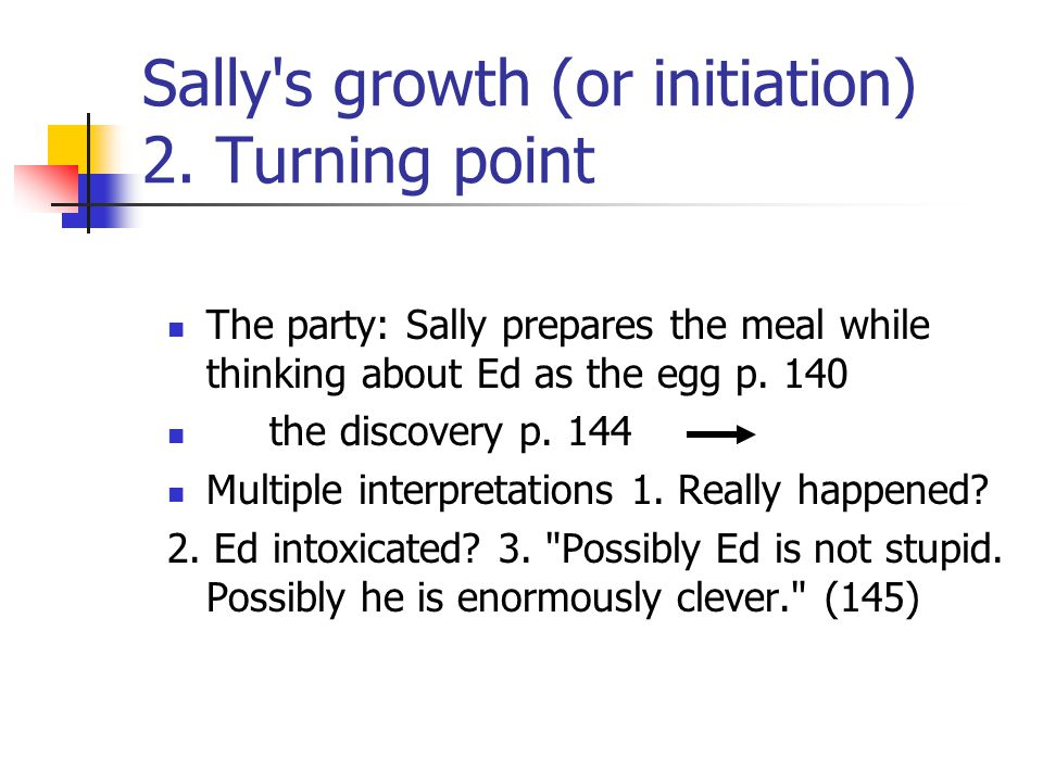 Sally's growth (or initiation) 2. Turning point The party: Sally prepares the meal while thinking about Ed as the egg p. 140 the discovery p. 144 Mult