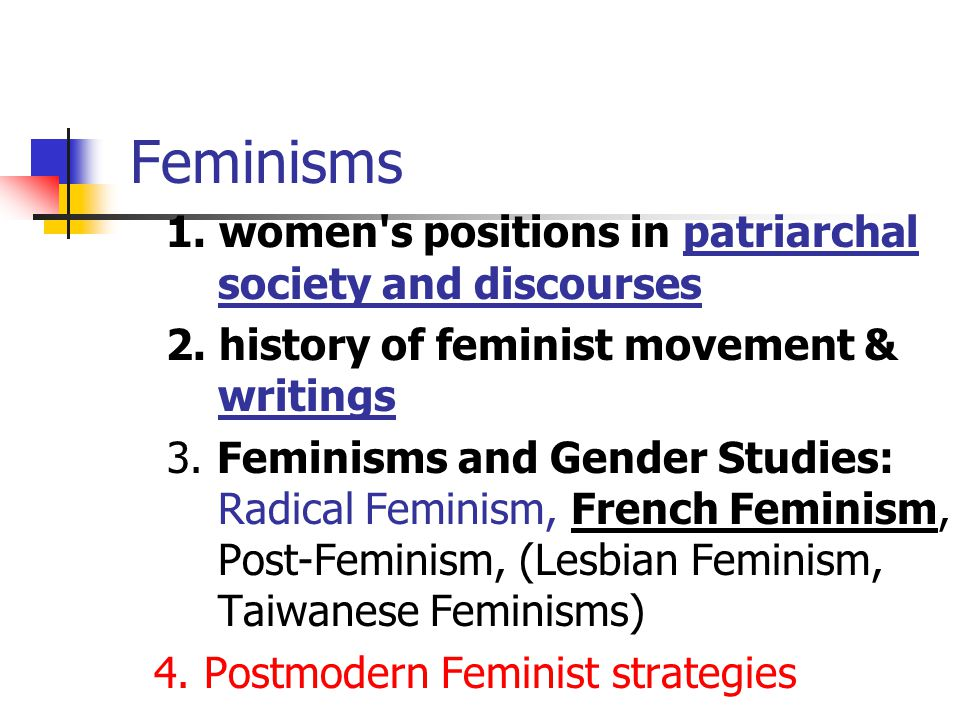 Feminisms 1. women's positions in patriarchal society and discourses 2. history of feminist movement & writings 3. Feminisms and Gender Studies: Radic