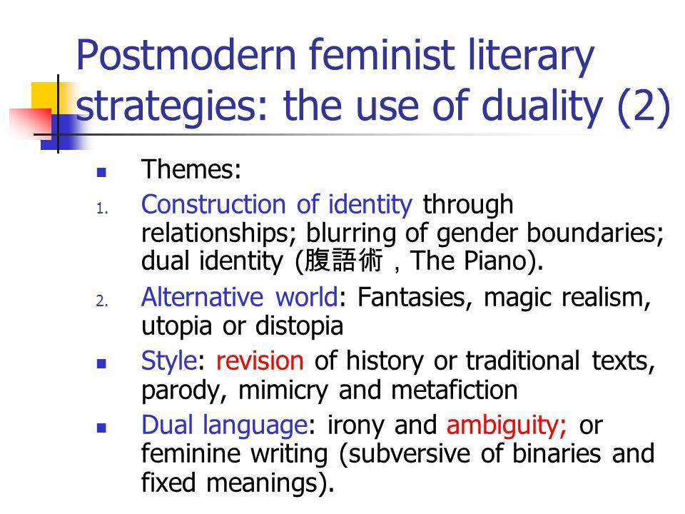 Postmodern feminist literary strategies: the use of duality (2) Themes: 1. Construction of identity through relationships; blurring of gender boundari