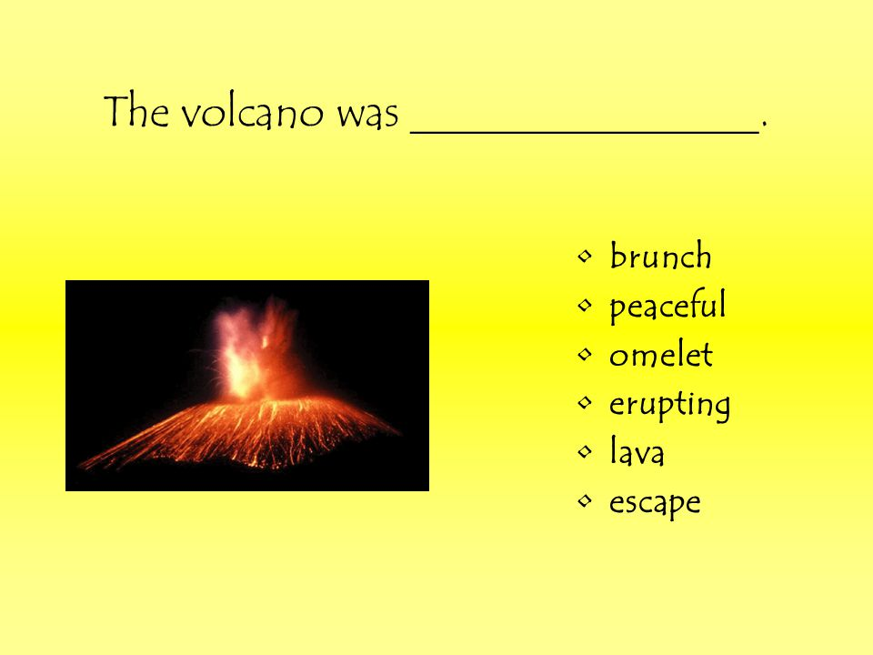 Hot _____ was running down its side. brunch peaceful omelet erupting lava escape