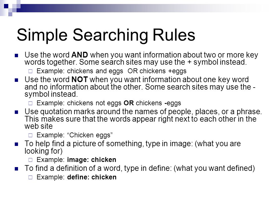 Simple Searching Rules Use the word AND when you want information about two or more key words together.