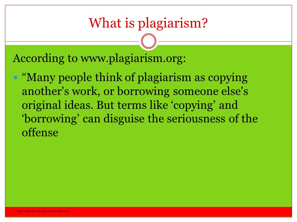 According to the Merriam-Webster Online Dictionary, to plagiarize means to steal and pass off (the ideas or words of another) as one s own to use (another s production) without crediting the source to commit literary theft to present as new and original an idea or product derived from an existing source.