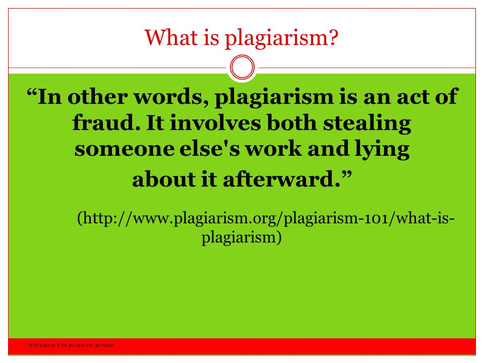 © 2013 Azman & Fox and used with permission.What is plagiarism.