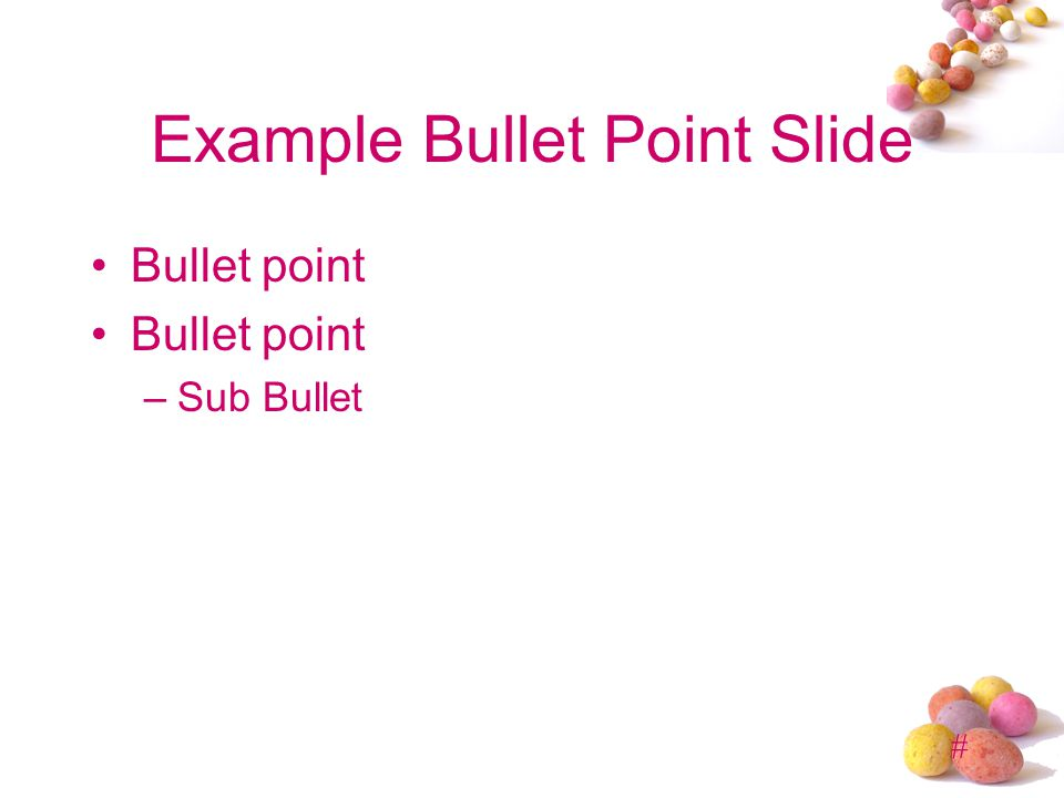 # Example Bullet Point Slide Bullet point –Sub Bullet