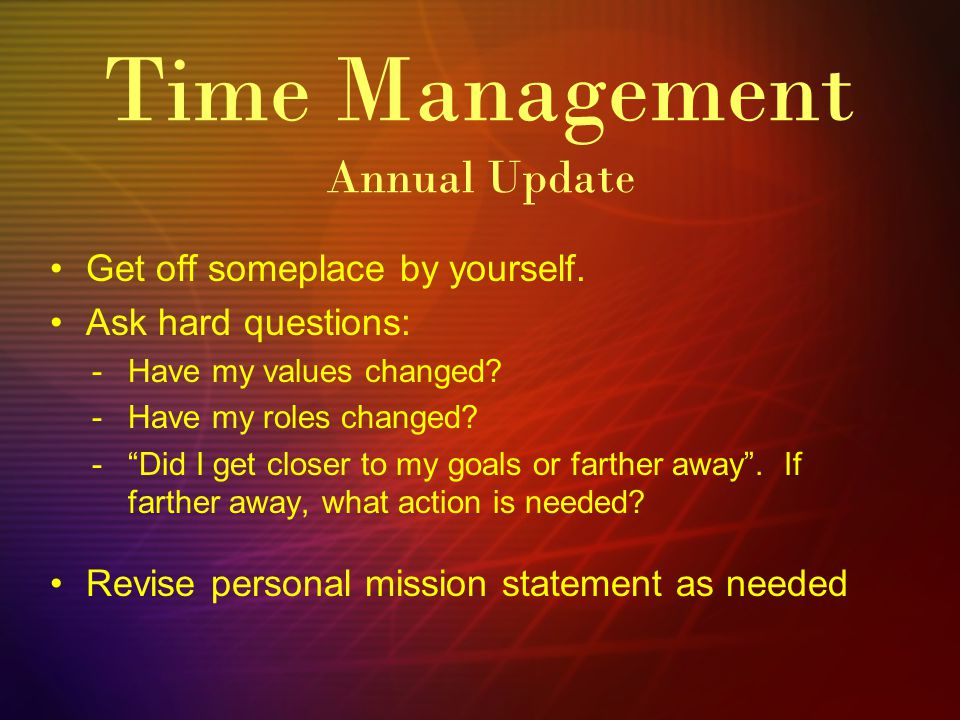 Time Management Annual Update Get off someplace by yourself.