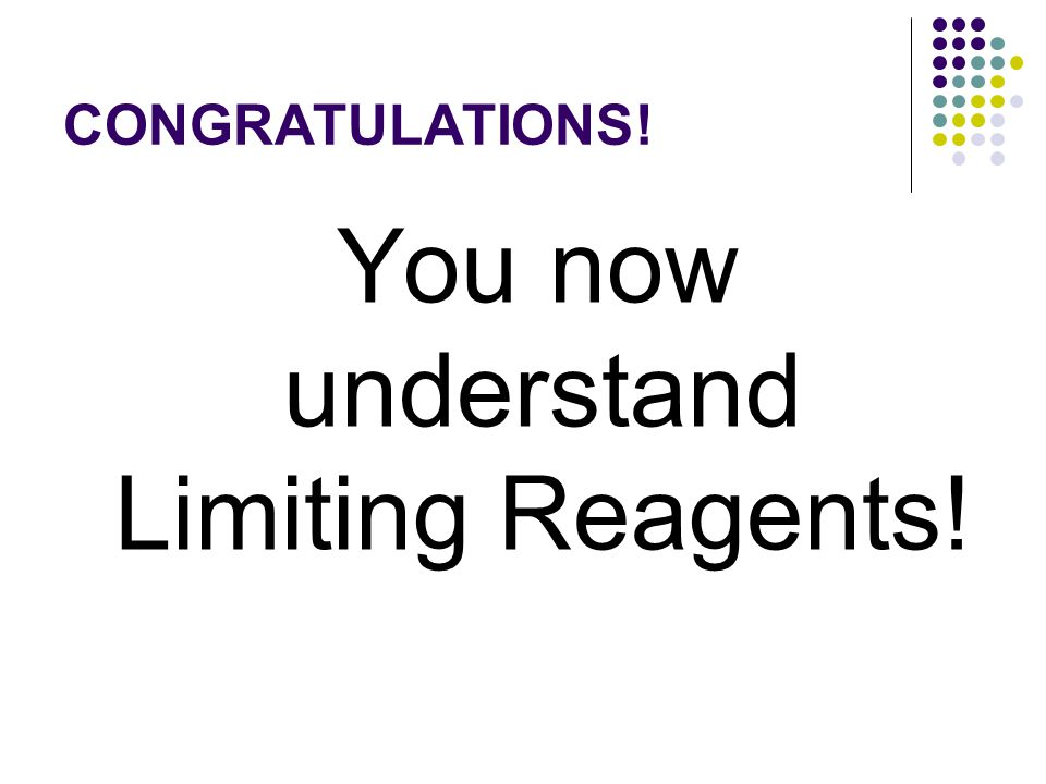 Emphasis on limiting The key to limiting reagents is the limiting.
