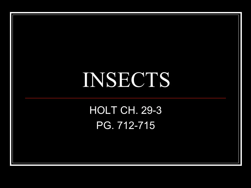 INSECTS HOLT CH. 29-3 PG. 712-715