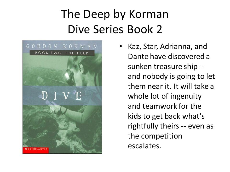The Deep by Korman Dive Series Book 2 Kaz, Star, Adrianna, and Dante have discovered a sunken treasure ship -- and nobody is going to let them near it.