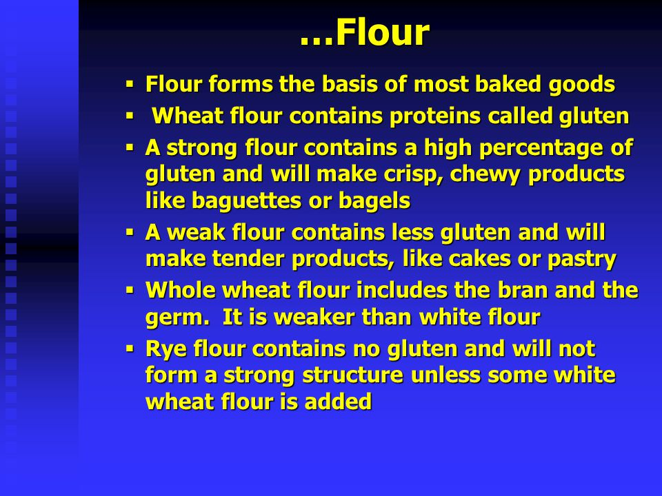 …Flour Flour Flour forms the basis of most baked goods Wheat flour contains proteins called gluten Astrong flour contains a high percentage of gluten
