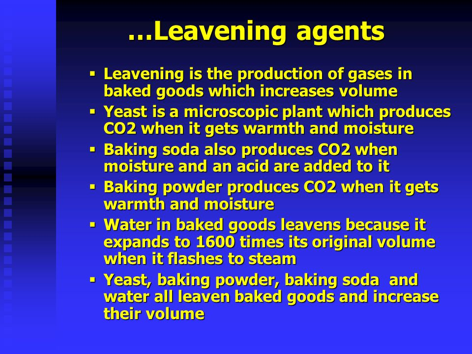 …Leavening agents Leavening Leavening is the production of gases in baked goods which increases volume Yeast Yeast is a microscopic plant which produc