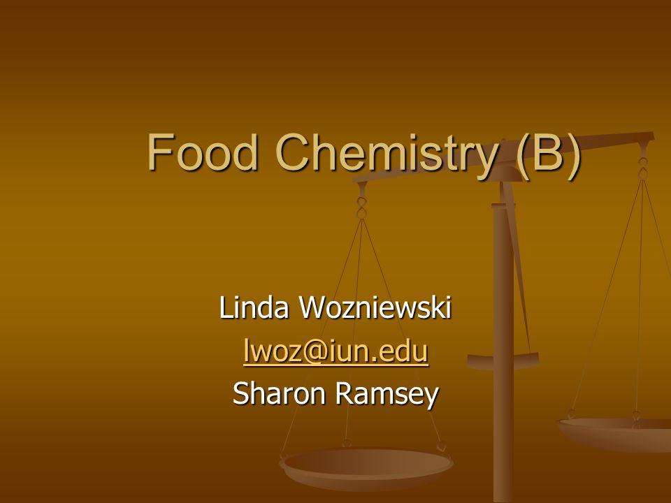 Linda Wozniewski lwoz@iun.edu Sharon Ramsey Food Chemistry (B)