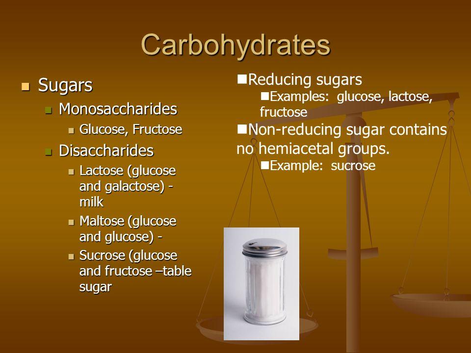 Carbohydrates Sugars Sugars Monosaccharides Monosaccharides Glucose, Fructose Glucose, Fructose Disaccharides Disaccharides Lactose (glucose and galac