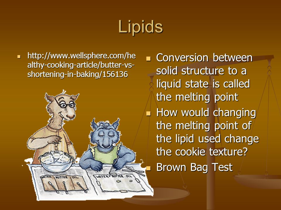 Lipids http://www.wellsphere.com/he althy-cooking-article/butter-vs- shortening-in-baking/156136 http://www.wellsphere.com/he althy-cooking-article/bu