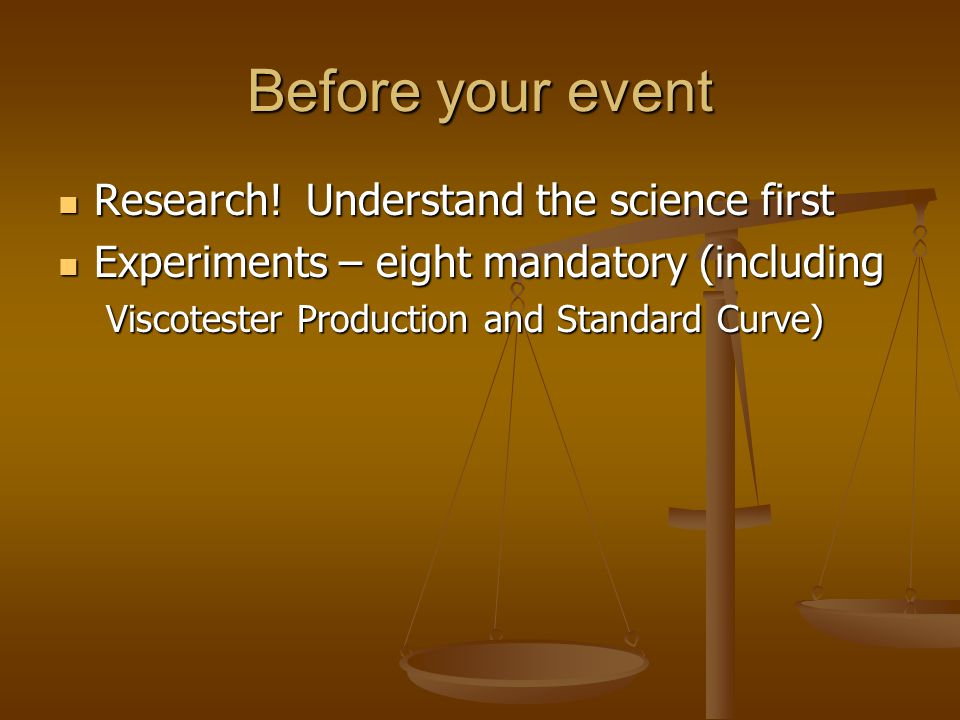 Before your event Research! Understand the science first Research! Understand the science first Experiments – eight mandatory (including Experiments –
