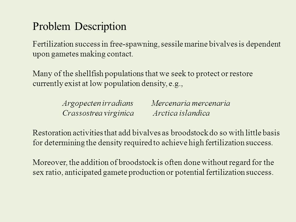 Problem Description High fecundity in these species can lead to the expectation that a small population size is sufficient to effect a recovery.