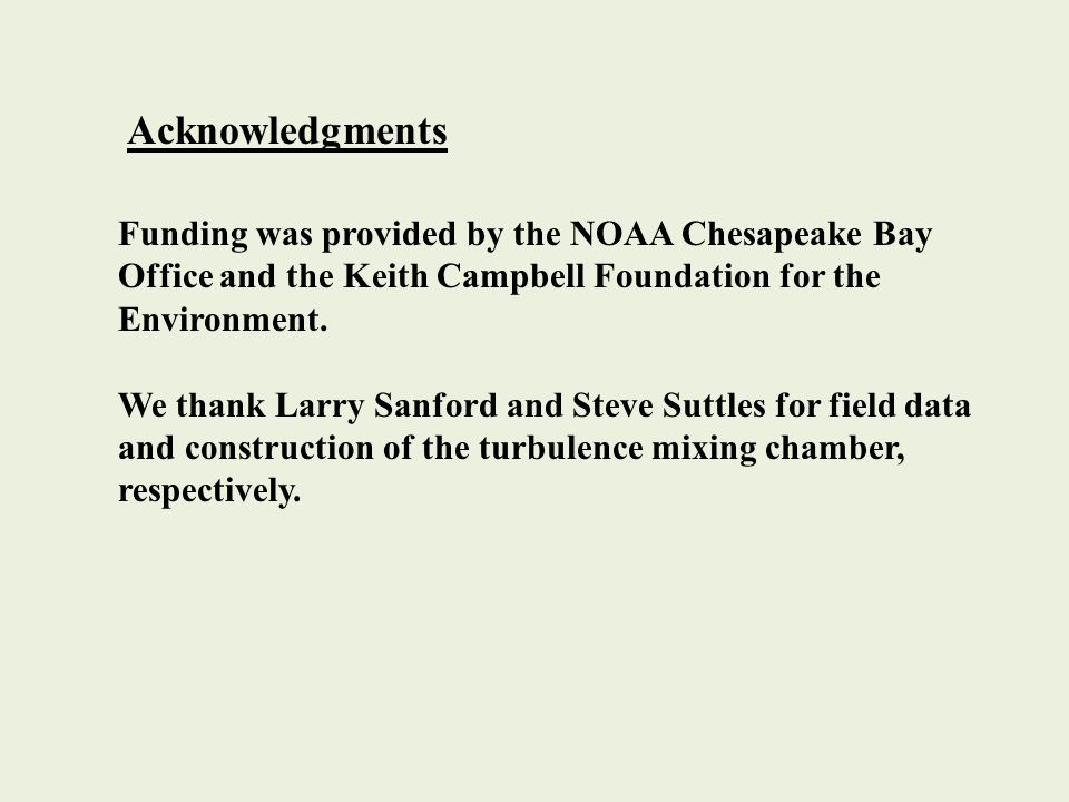 Acknowledgments Funding was provided by the NOAA Chesapeake Bay Office and the Keith Campbell Foundation for the Environment. We thank Larry Sanford a