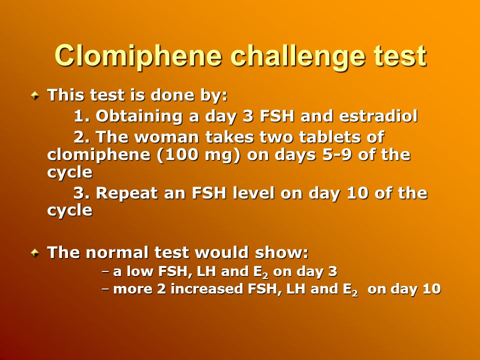 Clomiphene challenge test This test is done by: 1.