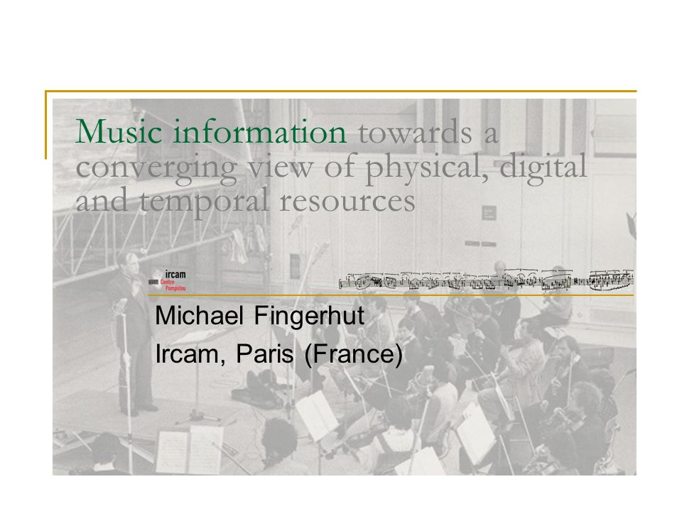 Handling sound resources from creation to preservation and use within a larger context Resources Physical Digital Events Workflow From creation… …to preservation …to online delivery Use Search Access Reuse IASA 2009, Athens Music information: towards a converging view of physical, digital and temporal resources 2