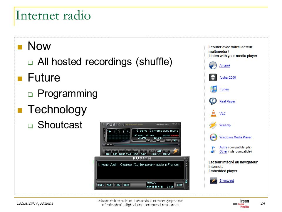 Internet radio Now All hosted recordings (shuffle) Future Programming Technology Shoutcast IASA 2009, Athens Music information: towards a converging view of physical, digital and temporal resources 24