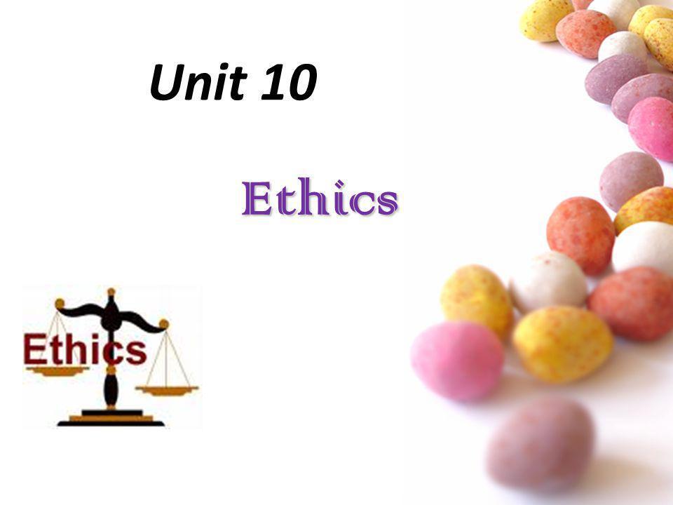# Unit 10 Ethics Ethics