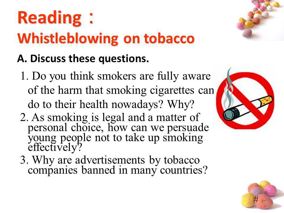 # Reading Whistleblowing on tobacco A. Discuss these questions. 1. Do you think smokers are fully aware of the harm that smoking cigarettes can do to