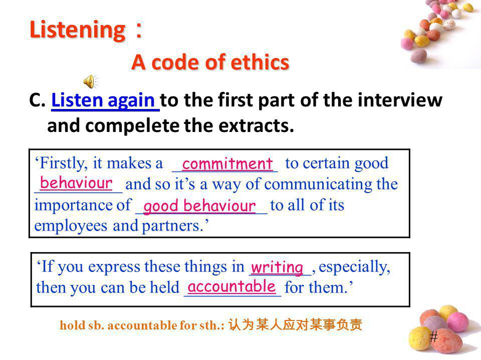 # Listening A code of ethics C. Listen again to the first part of the interview and compelete the extracts.Listen again Firstly, it makes a __________