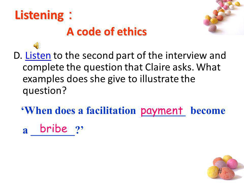 # Listening A code of ethics D. Listen to the second part of the interview and complete the question that Claire asks. What examples does she give to