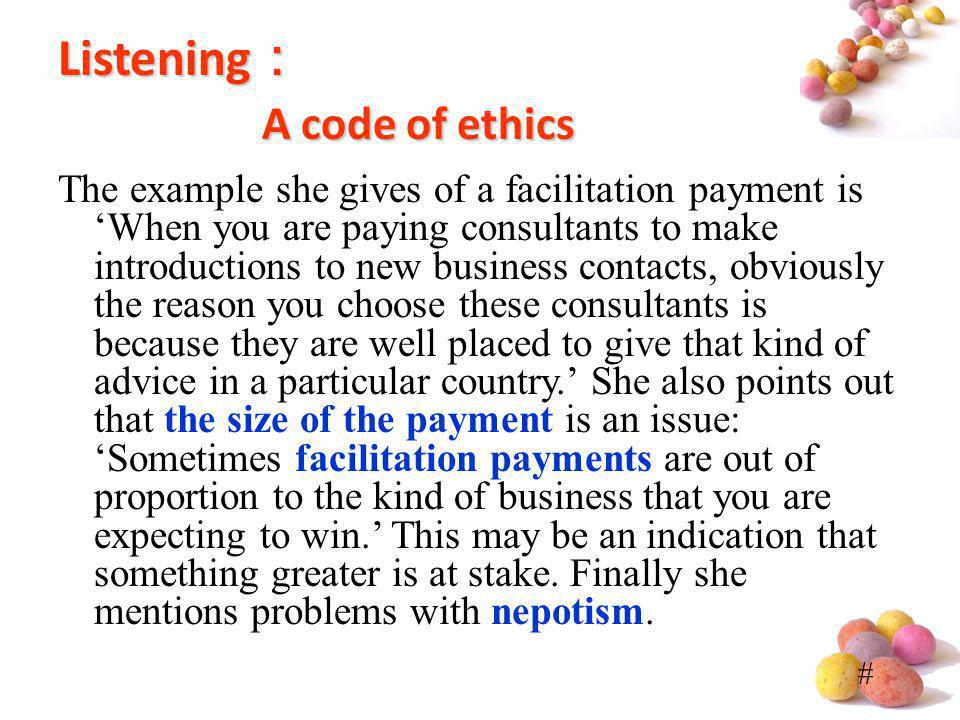 # Listening A code of ethics The example she gives of a facilitation payment is When you are paying consultants to make introductions to new business