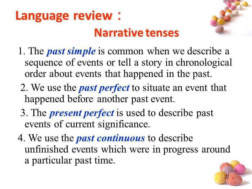 # Language review Narrative tenses 1. The past simple is common when we describe a sequence of events or tell a story in chronological order about eve