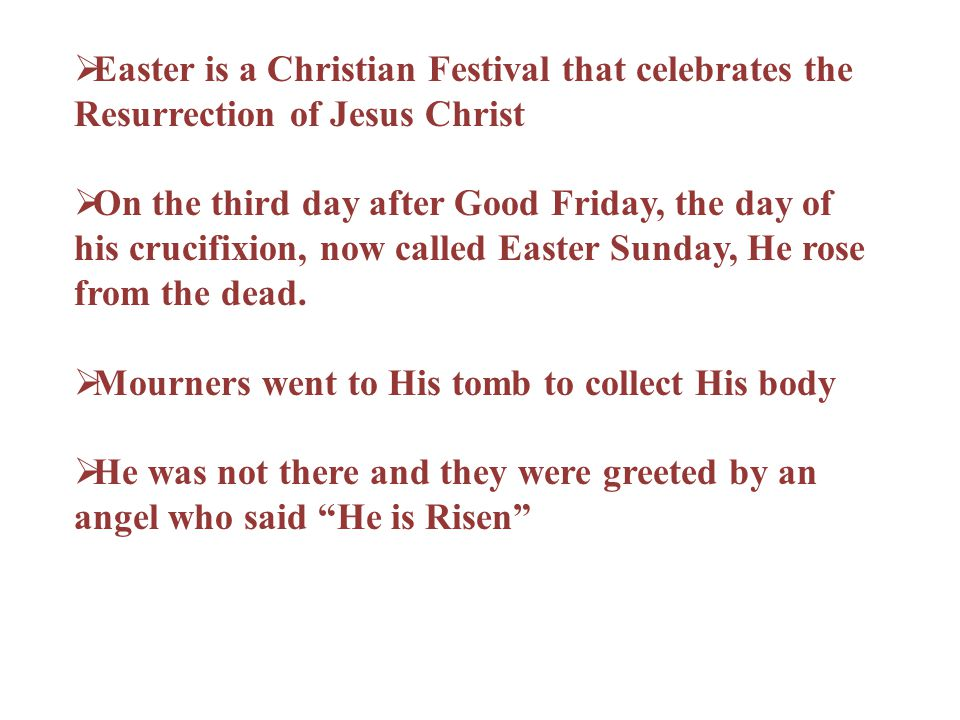 Easter is a Christian Festival that celebrates the Resurrection of Jesus Christ On the third day after Good Friday, the day of his crucifixion, now ca
