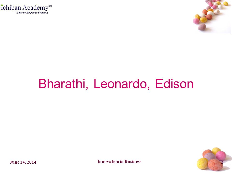 Innovation in Business 2June 14, 2014 Bharathi, Leonardo, Edison
