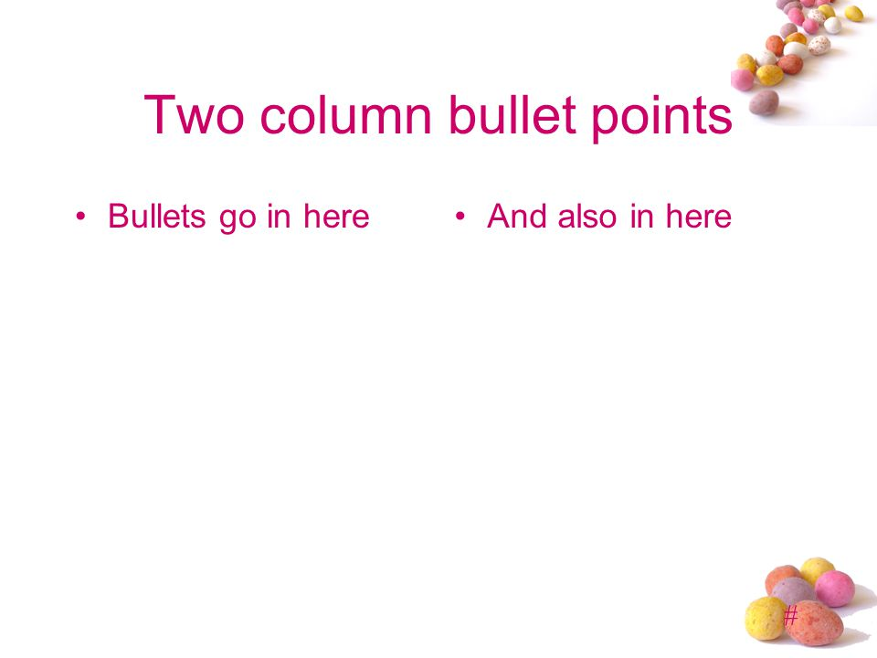 # Two column bullet points Bullets go in hereAnd also in here