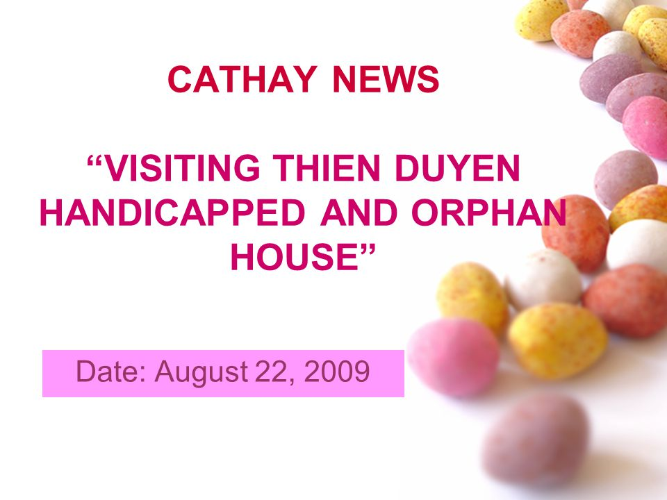 CATHAY NEWS VISITING THIEN DUYEN HANDICAPPED AND ORPHAN HOUSE Date: August 22, 2009