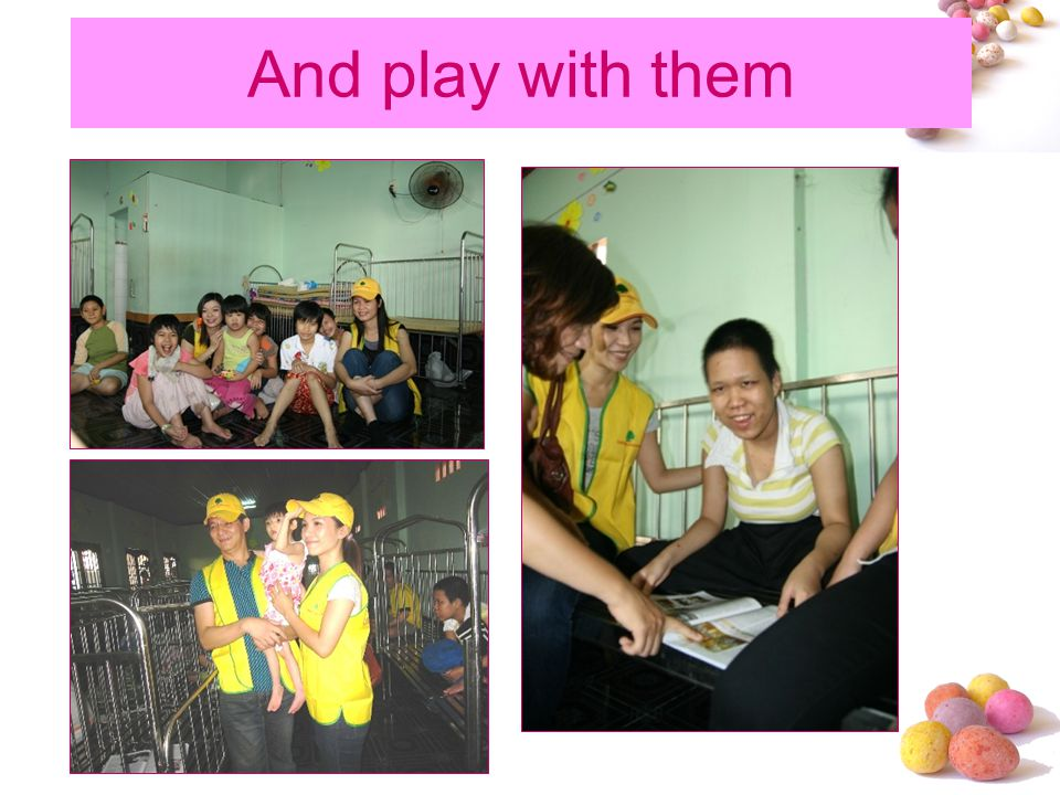 And play with them