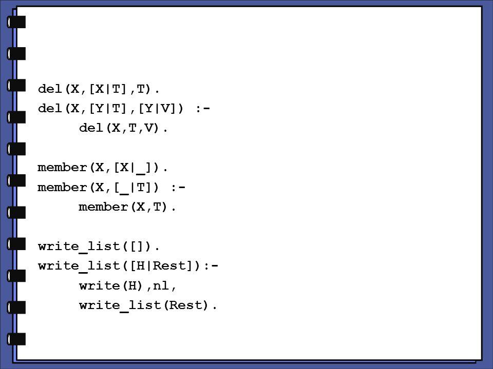 del(X,[X|T],T). del(X,[Y|T],[Y|V]) :- del(X,T,V).