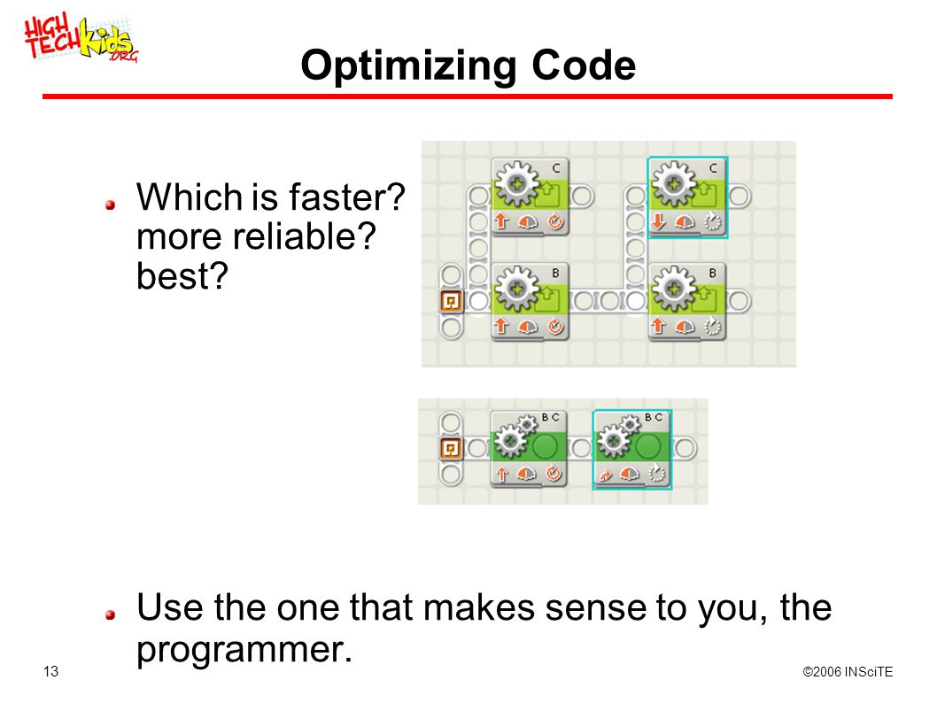 13 ©2006 INSciTE Optimizing Code Which is faster? more reliable? best? Use the one that makes sense to you, the programmer.