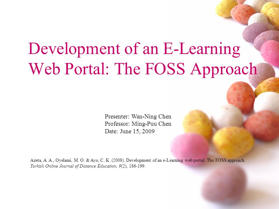 Development of an E-Learning Web Portal: The FOSS Approach Presenter: Wan-Ning Chen Professor: Ming-Puu Chen Date: June 15, 2009 Azeta, A.