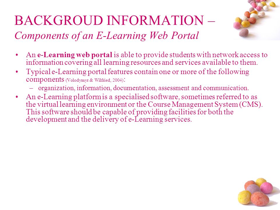 BACKGROUD INFORMATION – Components of an E-Learning Web Portal An e-Learning web portal is able to provide students with network access to information covering all learning resources and services available to them.