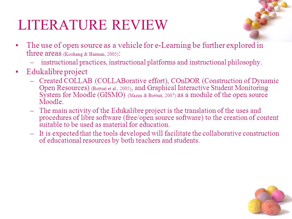 LITERATURE REVIEW The use of open source as a vehicle for e-Learning be further explored in three areas (Koohang & Harman, 2005) : – instructional practices, instructional platforms and instructional philosophy.